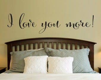 I love you more Decal - Love Quote Wall Decal - Master Bedroom Decor