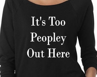 It's Too Poepley Raglan shirt for women- funny women's shirt, gifts for her, shirts with words, fall shirts for women