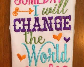 Someday I Will Change The World Shirt or Baby Bodysuit