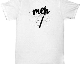 Meh T-Shirt, Meh Tshirt, Meh Shirt, Meh Tee, Meh Tees, Just don't care t-shirt, Great Gift Idea for Any Occasion,