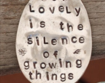 GARDEN MARKER ~ How Lovely is the Silence Of Growing Things  ~ hand crafted in Colorado