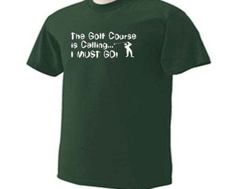 THE GOLF COURSE Is Calling I Must Go Golfing Greens Tees Clubs Golfers T-Shirt