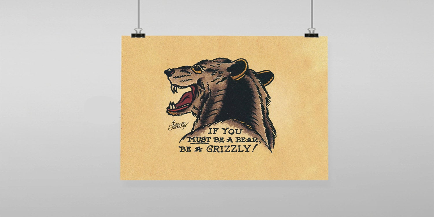 Bear If your gonna be a bear be a grizzly Tattoo Sailor Jerry