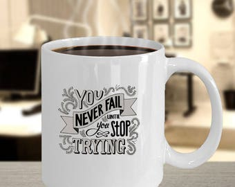You Never Fail Until You Stop Trying Coffee Mug