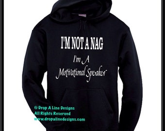 I'm Not A Nag.  I'm A Motivational Speaker.  Hoodie  Funny Hooded Sweatshirt