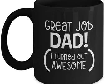 Great Job Dad! Turned Out Awesome Father's Day Gift Birthday Coffee Cup Mug