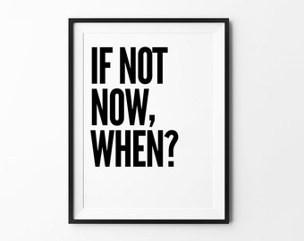 If not Now When, Wall Art Prints, Typography Poster, Black And White, Minimalist, Motivational, Scandinavian
