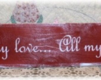 All My Love...All My Life...Primitive Wood Sign Wedding Sign