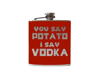 You Say Potato I Say Vodka Flask- whiskey, liquor, bridal party, hip- Personalized Custom - YOU pick COLOR