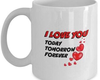 I LOVE YOU Today, Tomorrow, Forever Valentine's Day Mug