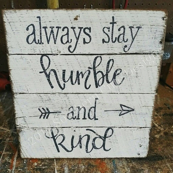 Humble Signs: Always Stay Humble And Kind Sign Humble And Kind Sign Wood