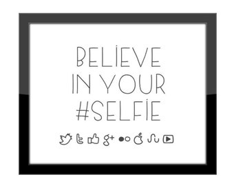 DIGITAL Wall Decor Print / Believe In Your Selfie / Office Cubicle Art Print / Social Media # Hashtag Quote / Work Gift / 8x10