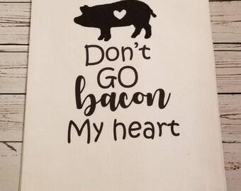 Don't go bacon my heart flour sack tea towel