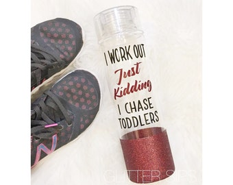 Workout Water Bottle // I Work Out // I chase Toddlers // Mom Life // Toddlers // Motherhood // Workout // Fitness // Funny Gift // Kidding