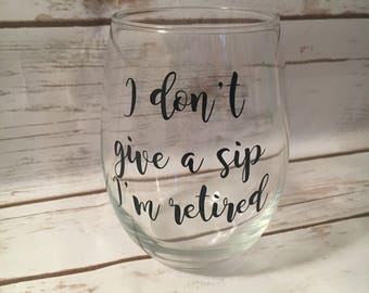 I Don't Give A Sip I'm Retired Wine Glass, Sassy Wine Glass, Wine Lover Gift, No Fox Given, Retirement Gift, Retirement Wine Glass, Retired