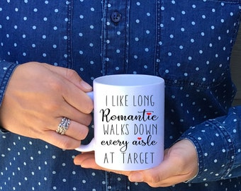 I like long romantic walks down every aisle at Target / target mug / funny mug / mom mug / i like long romantic / aisle at target / wife mug