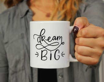 Dream Big Mug | Inspirational Coffee Mug, Coffee Mugs, Coffee Cup, Coffee Mug Gift, Motivational Mug, Cute Coffee Mug, Cute Mugs