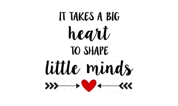 Fabulous image with regard to it takes a big heart to shape little minds printable