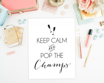 Keep Calm and Pop the Champs Champagne Printable Sign Digital Print Poster New Year's Party Wedding Decoration INSTANT DOWNLOAD