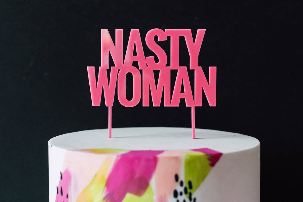 Nasty Woman Cake Topper 1 Ct Laser Cut Acrylic Cheeky And Sassy