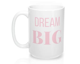 Dream Big Mug 15oz