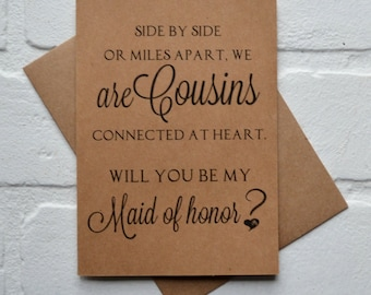 Will you be my MAID of honor SIDE by side or miles apart we are COUSINS connected at heart bridesmaid cards cousin bridal proposal wedding