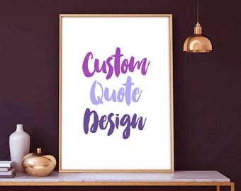 Custom Quote Design -  Custom Quote, Quote Print, Custom, Wall Art, personalized design, CUSTOM QUOTE DESIGN, Your Words Here, Typography