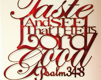 Taste and see that the Lord is good,  Psalm 34:8 metal wall hanging