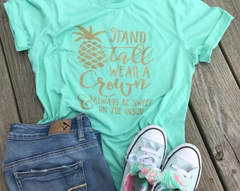 Be a pineapple - gifts for her - pineapple shirt - summer shirt - stand tall shirt - inspirational shirt - motivational quote shirt - for he