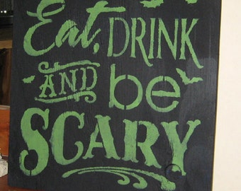 Eat, Drink and be Scary ....handmade wall hanging/primitive/shabby chic/saying/ holiday/ halloween