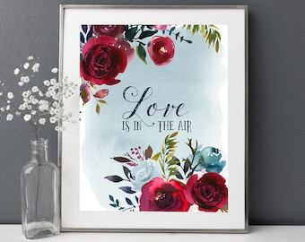 Love is in the air,Watercolor printable,Love quote print,Floral quote print,Merlot wine color,Love printable art,Love wall art,red flowers