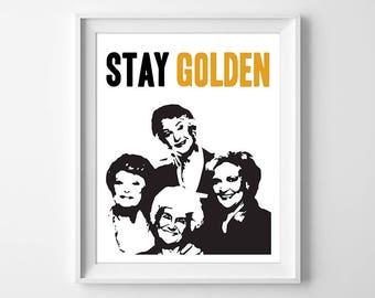 Golden Girls Print, Stay Golden Print, Golden Girls Art, Funny Gift, Friend Gift, Betty White, Bea Arthur, Gift for Her, Instant Download