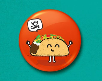 Hey Cutie Taco - 45mm Pin Badge / Pocket Mirror / Fridge Magnet / Keyring