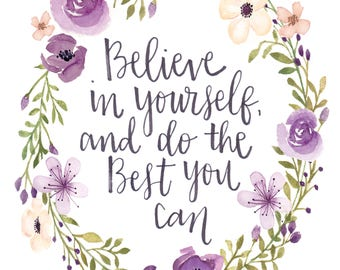 Believe in yourself, and do the Best you can