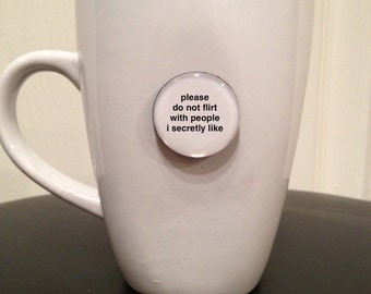 Quote | Mug | Magnet | Please Do Not Flirt With People I Secretly Like