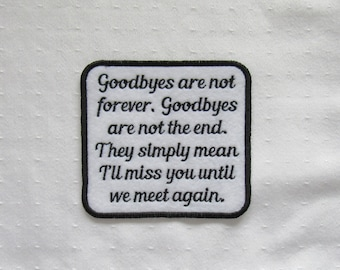 Goodbyes are not forever-Black Red Blue Pink Purple Green Orange Text Color - SEW ON Memory Patch - Can Be Personalized