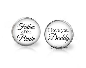 Father of the Bride Cuff Links - I love you Daddy Cufflinks Gift for Dad - Wedding Keepsake Fathers Day Personalized - Sterling or Stainless