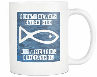 I Don't Always Catch Fish But When I Do I Release It - Fisherman's Coffee Mug