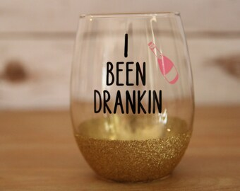 I Been Drankin Big 21oz Glitter Dipped Stemless Wine Glass // Cup // Glitter Tumbler // Stemless Wine Glass