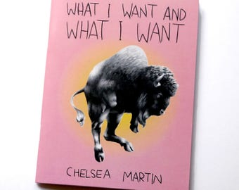 What I Want And What I Want by Chelsea Martin - illustrated poetry chapbook