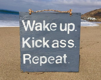 Wake up. Kick ass. Repeat. Sign / Weathered Sign / Inspirational Sign / Wood Sign Sayings / Wall Art / Gifts for Him / Gifts for Her