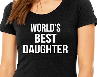 World's Best Daughter - Best Daughter Ever - Graduation Daughter Gift - Gift for Daughter - Funny Daughter Shirt - Best Daughter Ever
