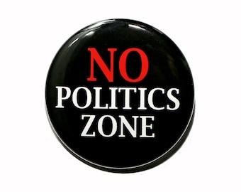 No Politics Zone - Pinback Button Badge 1 1/2 inch 1.5 - Keychain Magnet or Flatback