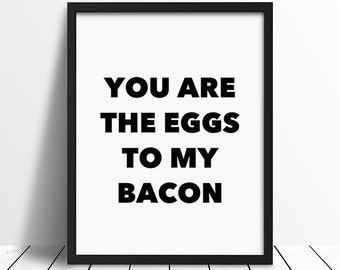 Bacon Wall Decor, Love Quote, wall print art, love sign, home decor, typography print, home wall art, you are the eggs to my bacon