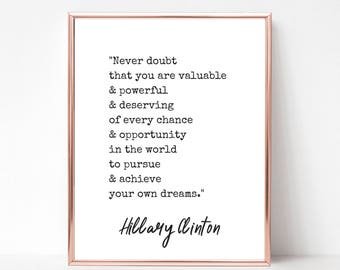 Never Doubt That You Are Valuable Powerful Deserving Quote Hillary Clinton Print - DIGITAL DOWNLOAD - Printable Quote Feminist Wall Art