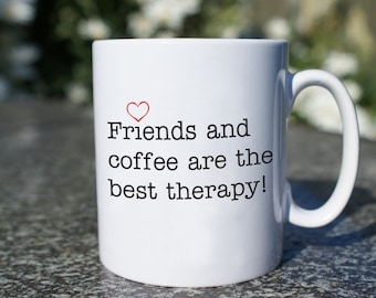 Friends and Coffee are the Best Therapy! - friendship mug, typographical mug, gifts for her, gifts for him