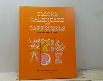 Clocks, Calendars and Carrousels, , 1967, A book about time, John Gabriel Navarra, vintage kids book