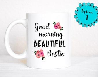 BFF Gifts / Good Morning Beautiful Bestie Mug / BFF Mug / Best Friend / Best Friend Gift / Bestie Gift / Best Friend Birthday / Friend Gift