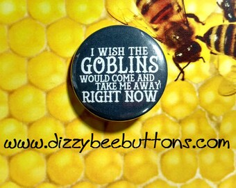 """Labyrinth I Wish The Goblins Would Take Me Away - 1.25"""" or 1.5"""" - Button - Magnet - Keychain"""