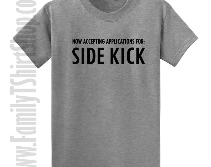 Now Accepting Applications For: Side Kick T-shirt